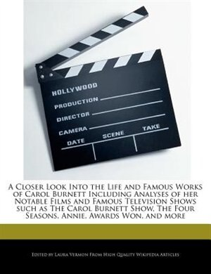 A Closer Look Into The Life And Famous Works Of Carol Burnett Including Analyses Of Her Notable Films And Famous Television Shows Such As The Carol Bu by Laura Vermon