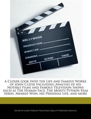A Closer Look Into The Life And Famous Works Of John Cleese Including Analyses Of His Notable Films And Famous Television Shows Such As The Human Face by Laura Vermon
