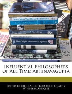 Influential Philosophers Of All Time: Abhinavagupta de Fred Lance