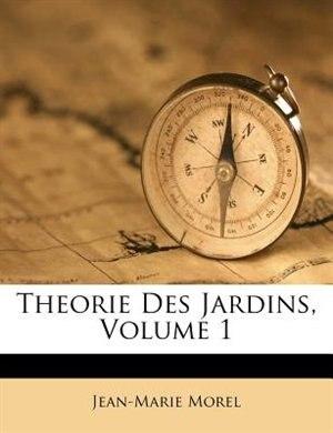 Theorie Des Jardins, Volume 1 by Jean-marie Morel