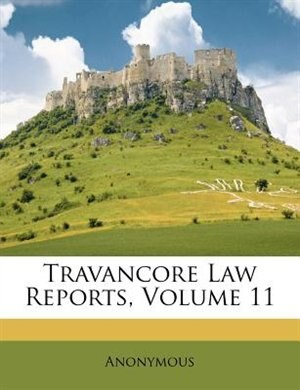 Travancore Law Reports, Volume 11 by Anonymous