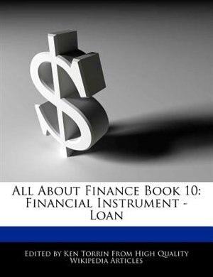 All About Finance Book 10: Financial Instrument - Loan by Ken Torrin