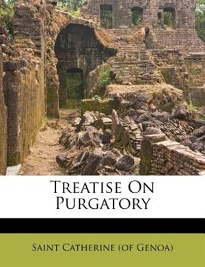 Treatise On Purgatory by Saint Catherine (of Genoa)