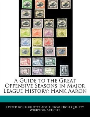 A Guide To The Great Offensive Seasons In Major League History: Hank Aaron de Charlotte Adele