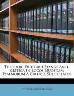 Theodori Friderici Stange Anti-critica In Locos Quosdam Psalmorum A Criticis Sollicitatos by Theodor Friedrich Stange