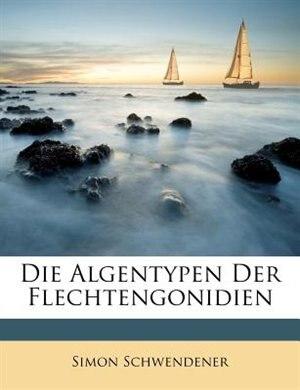 Die Algentypen Der Flechtengonidien by Simon Schwendener