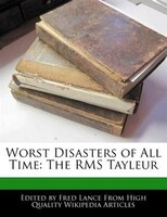 Worst Disasters Of All Time: The Rms Tayleur