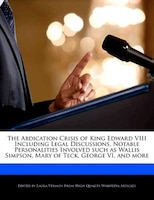 The Abdication Crisis Of King Edward Viii Including Legal Discussions, Notable Personalities…
