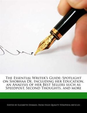 The Essential Writer's Guide: Spotlight On Shobhaa De, Including Her Education, An Analysis Of Her Best Sellers Such As Speedpost by Elizabeth Dummel