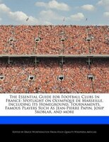 The Essential Guide For Football Clubs In France: Spotlight On Olympique De Marseille, Including…