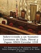 Sobrevivendo A Un Tsunami: Lecciones De Chile, Hawai Y Japon: Usgs Circular 1218