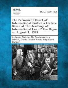 The Permanent Court of International Justice a Lecture Given at the Academy of International Law of the Hague on August 1, 1923