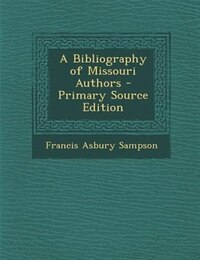 A Bibliography of Missouri Authors - Primary Source Edition