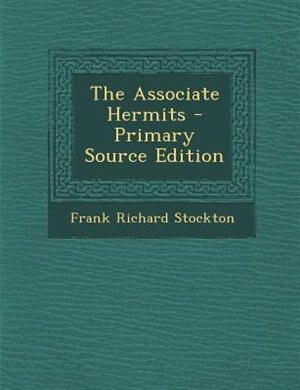 The Associate Hermits - Primary Source Edition by Frank Richard Stockton