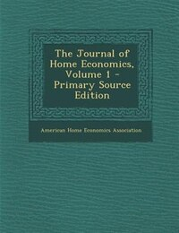The Journal of Home Economics, Volume 1 - Primary Source Edition