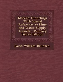 Book Modern Tunneling: With Special Reference to Mine and Water-Supply Tunnels - Primary Source Edition by David William Brunton
