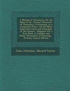 A Manual of Chemistry On the Basis of Dr. Turner's Elements of Chemistry: Containing, in a…