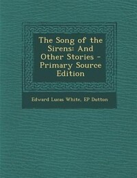 The Song of the Sirens: And Other Stories - Primary Source Edition