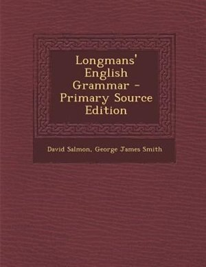 Longmans' English Grammar - Primary Source Edition by David Salmon