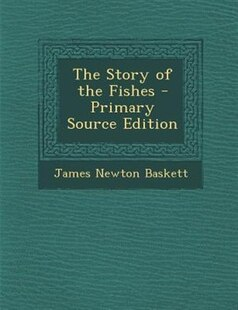 The Story of the Fishes - Primary Source Edition