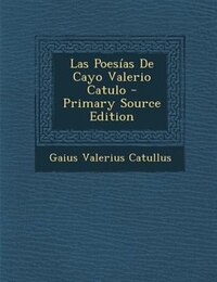 Las Poesfas De Cayo Valerio Catulo - Primary Source Edition