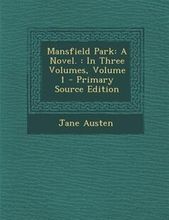 Mansfield Park: A Novel. : In Three Volumes, Volume 1 - Primary Source Edition