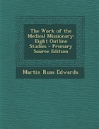 The Work of the Medical Missionary: Eight Outline Studies - Primary Source Edition