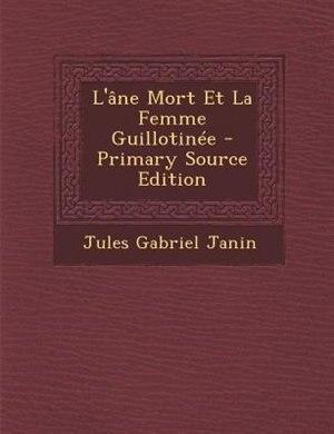 L'Gne Mort Et La Femme GuillotinTe - Primary Source Edition by Jules Gabriel Janin