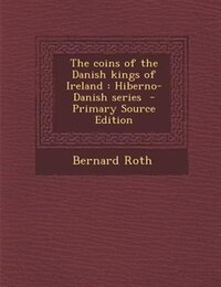 The coins of the Danish kings of Ireland: Hiberno-Danish series