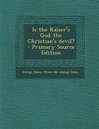 Is the Kaiser's God the Christian's devil?  - Primary Source Edition