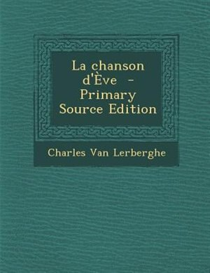 La chanson d'+ve  - Primary Source Edition by Charles Van Lerberghe