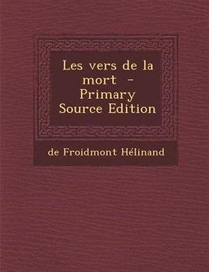 Les vers de la mort  - Primary Source Edition by de Froidmont HTlinand