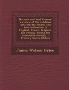 National and local finance; a review of the relations between the central and local authorities in…