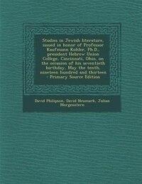 Studies in Jewish literature, issued in honor of Professor Kaufmann Kohler, Ph.D., president Hebrew…