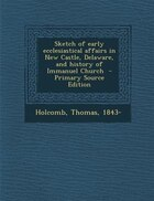 Sketch of early ecclesiastical affairs in New Castle, Delaware, and history of Immanuel Church…