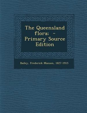 The Queensland flora;  - Primary Source Edition by Frederick Manson 1827-1915 Bailey