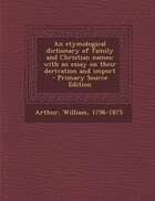 An etymological dictionary of family and Christian names: with an essay on their derivation and…