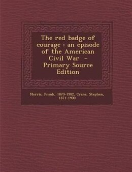 Book The red badge of courage: an episode of the American Civil War by Norris Frank 1870-1902