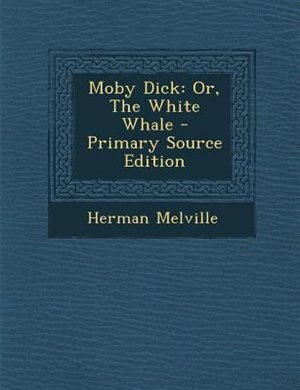 Moby Dick: Or, The White Whale - Primary Source Edition by Herman Melville