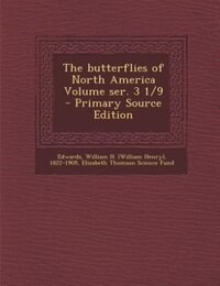 The butterflies of North America Volume ser. 3 1/9 - Primary Source Edition