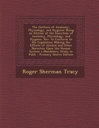 The Outlines of Anatomy, Physiology, and Hygiene: Being an Edition of the Essentials of Anatomy…