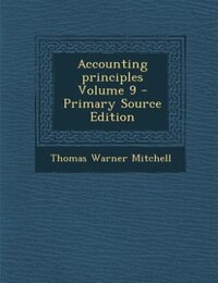 Accounting principles Volume 9 - Primary Source Edition