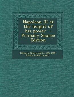 Book Napoleon III at the height of his power  - Primary Source Edition by Elizabeth Gilbert Martin