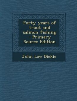 Book Forty years of trout and salmon fishing  - Primary Source Edition by John Low Dickie