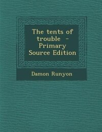 The tents of trouble  - Primary Source Edition