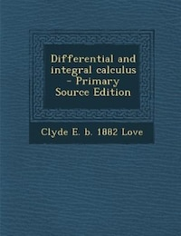 Differential and integral calculus  - Primary Source Edition