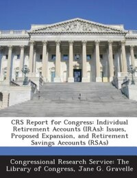 CRS Report for Congress: Individual Retirement Accounts (IRAs): Issues, Proposed Expansion, and…