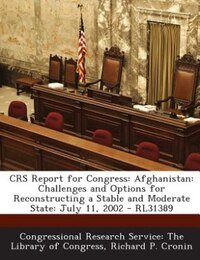 CRS Report for Congress: Afghanistan: Challenges and Options for Reconstructing a Stable and…