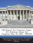 CRS Report for Congress: Japan-U.S. Relations: Issues for Congress: May 30, 2003 - IB97004