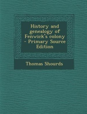 History and genealogy of Fenwick's colony  - Primary Source Edition by Thomas Shourds